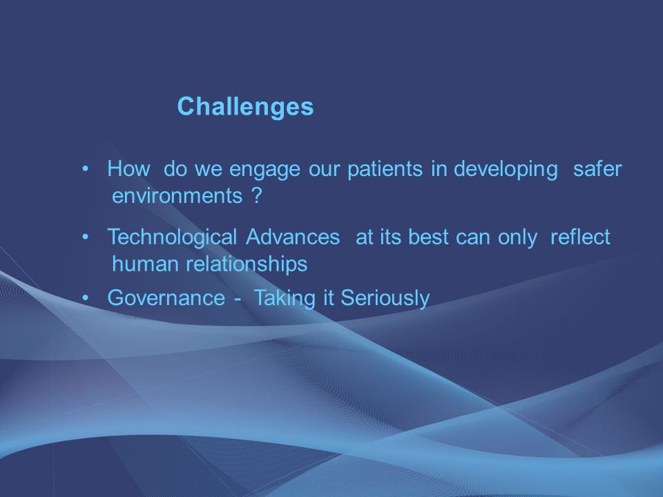 Challenges How do we engage our patients in developing safer environments .