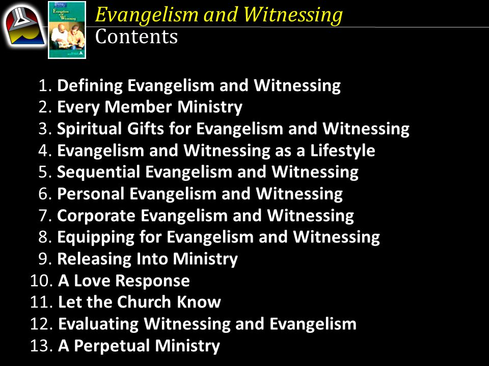 Evangelism and Witnessing Contents 1. Defining Evangelism and Witnessing 2. Every Member Ministry 3. Spiritual Gifts for Evangelism and Witnessing 4.