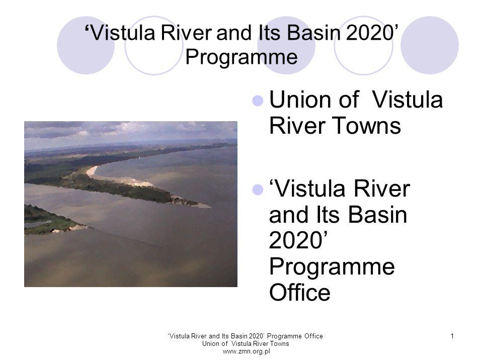 'Vistula River and Its Basin 2020' Programme Office Union of Vistula River Towns www.zmn.org.pl 12 4.