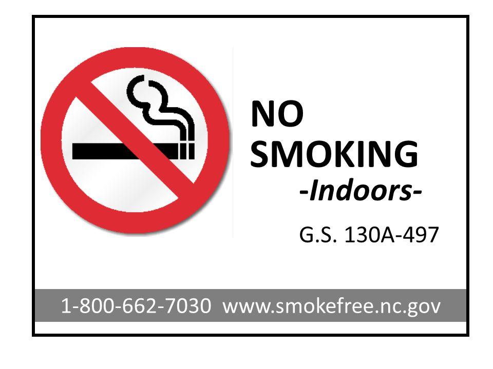 NO SMOKING -Indoors- G.S. 130A-497 1-800-662-7030 www.smokefree.nc.gov