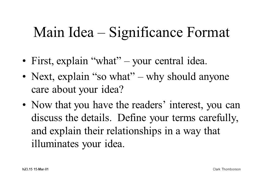 h23.15 15-Mar-01 Clark Thomborson Main Idea – Significance Format First, explain what – your central idea.