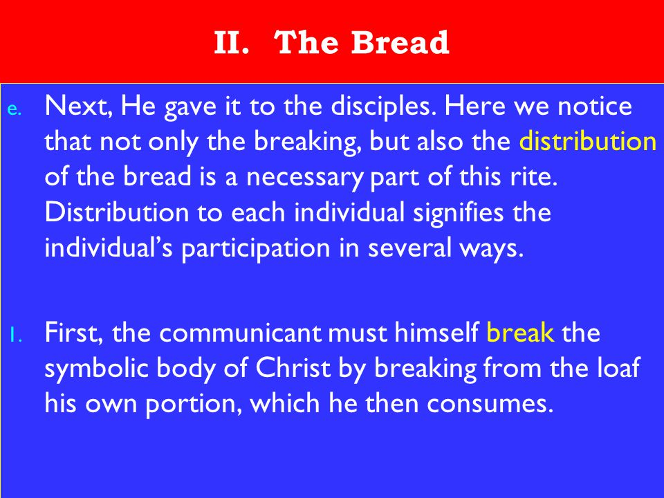 11 II. The Bread e. Next, He gave it to the disciples.