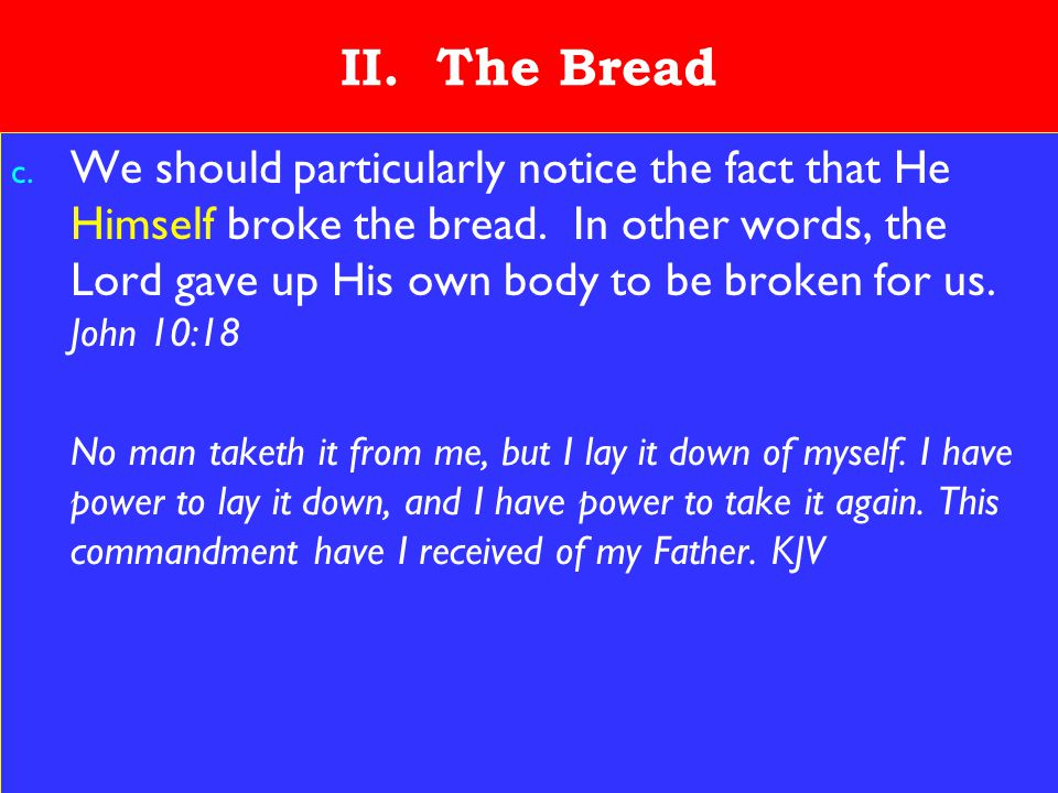 9 II. The Bread c. We should particularly notice the fact that He Himself broke the bread.