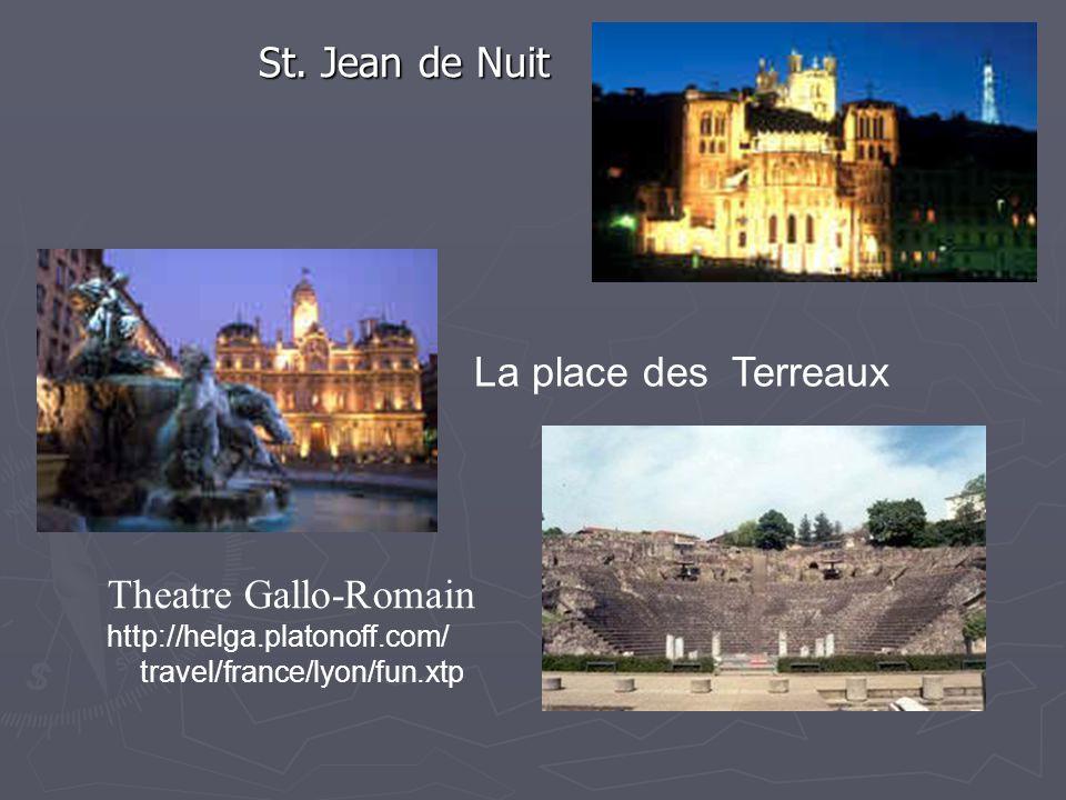 St. Jean de Nuit St. Jean de Nuit La place des Terreaux Theatre Gallo-romain Theatre Gallo-Romain http://helga.platonoff.com/ travel/france/lyon/fun.x