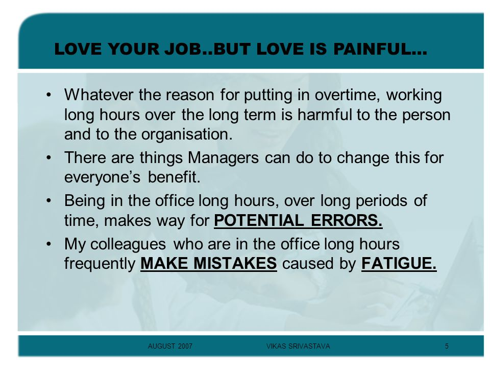 AUGUST 2007VIKAS SRIVASTAVA6 Correcting these mistakes requires THEIR TIME as well as the TIME and ENERGY of OTHERS.