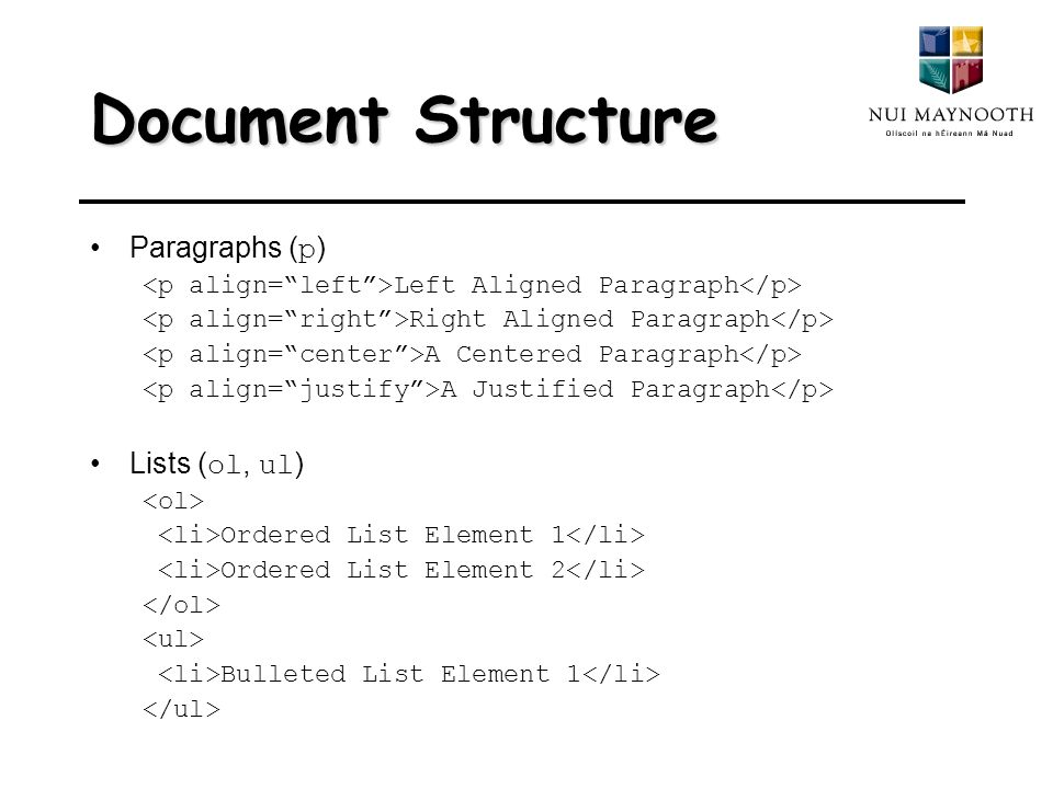 Document Structure Paragraphs ( p ) Left Aligned Paragraph Right Aligned Paragraph A Centered Paragraph A Justified Paragraph Lists ( ol, ul ) Ordered List Element 1 Ordered List Element 2 Bulleted List Element 1