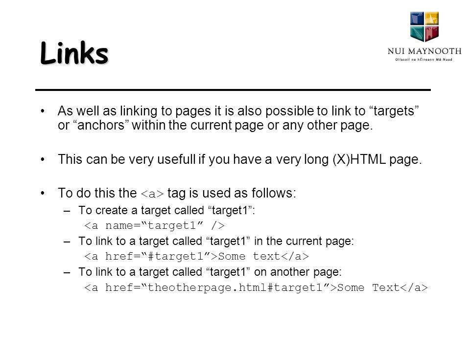 Links As well as linking to pages it is also possible to link to targets or anchors within the current page or any other page.