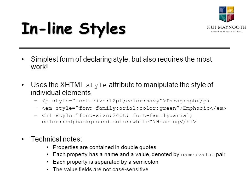 In-line Styles Simplest form of declaring style, but also requires the most work.