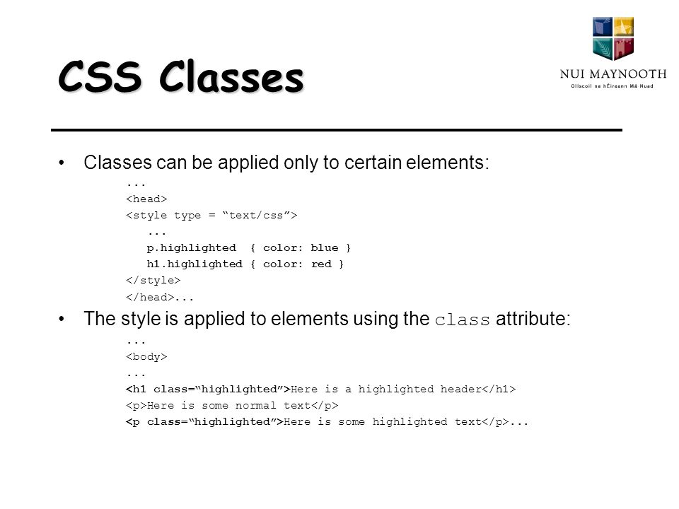 CSS Classes Classes can be applied only to certain elements:......