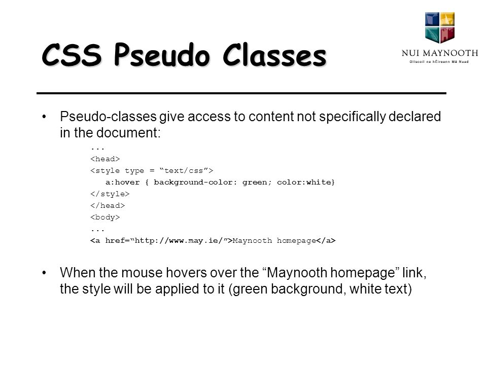 CSS Pseudo Classes Pseudo-classes give access to content not specifically declared in the document:...