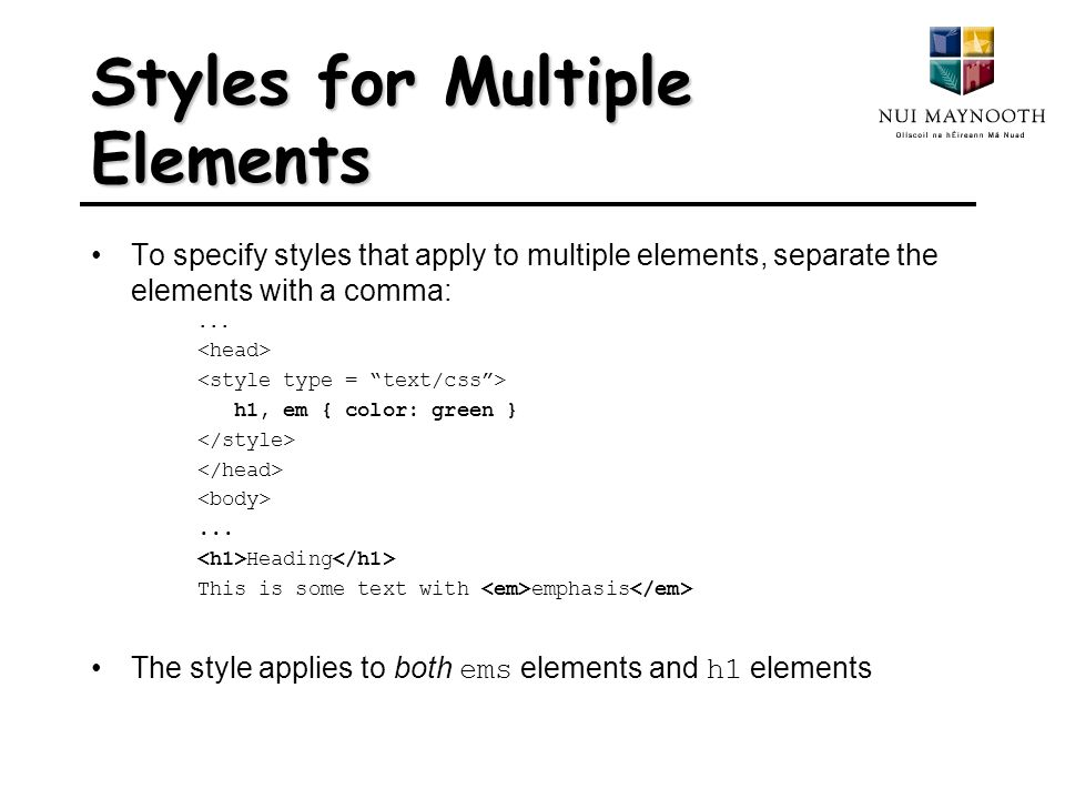 Styles for Multiple Elements To specify styles that apply to multiple elements, separate the elements with a comma:...