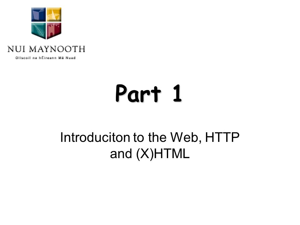 Part 1 Introduciton to the Web, HTTP and (X)HTML