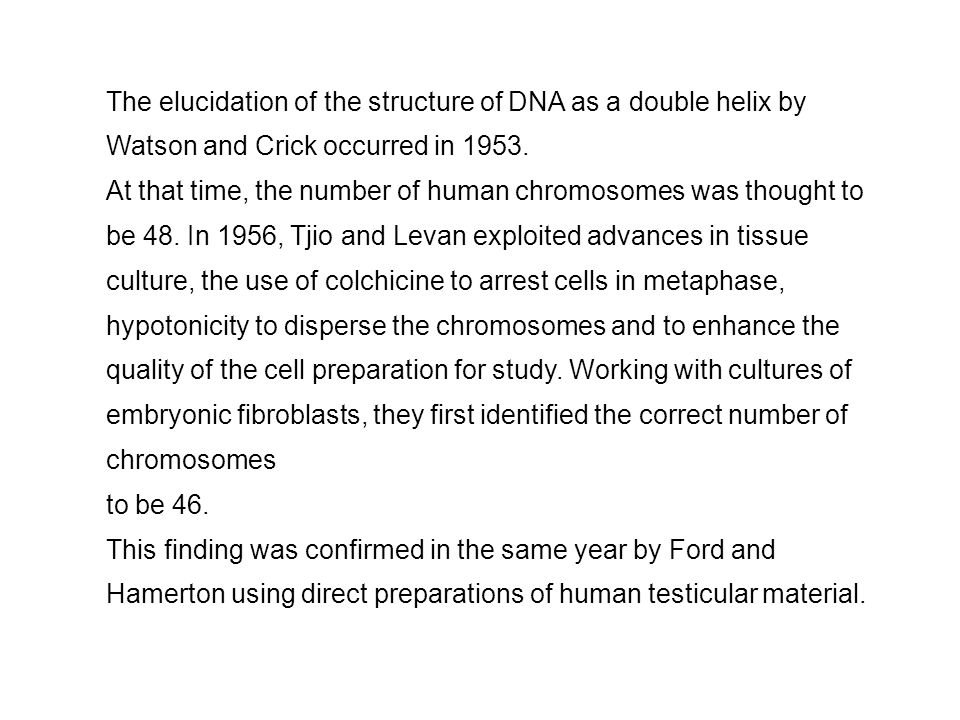 The elucidation of the structure of DNA as a double helix by Watson and Crick occurred in 1953. At that time, the number of human chromosomes was thou