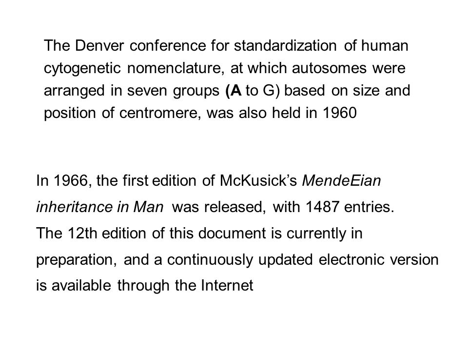 The Denver conference for standardization of human cytogenetic nomenclature, at which autosomes were arranged in seven groups (A to G) based on size a
