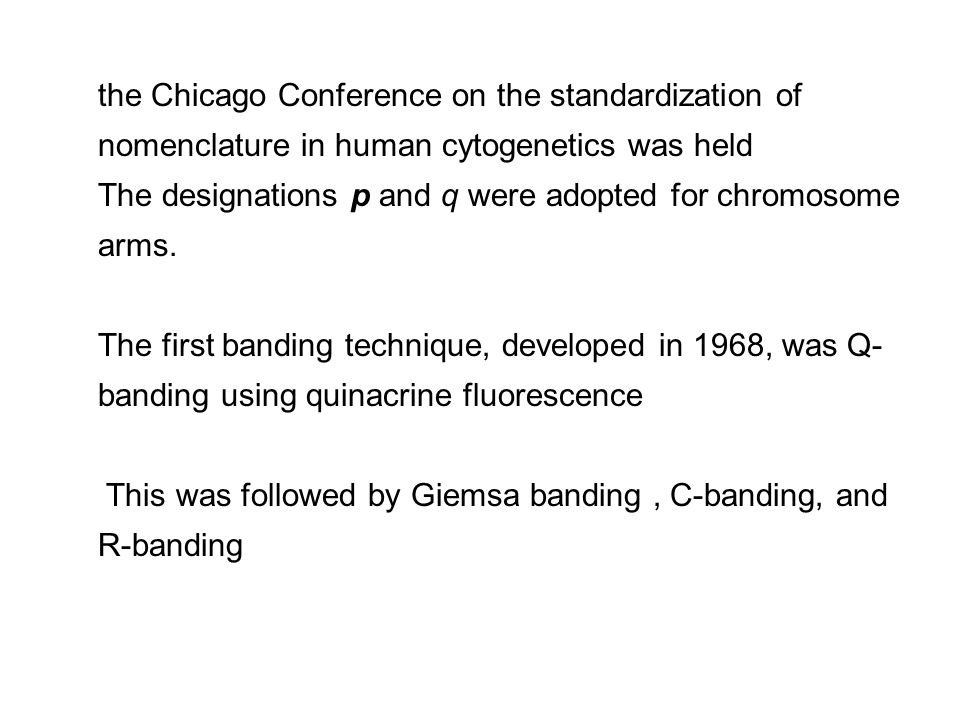 the Chicago Conference on the standardization of nomenclature in human cytogenetics was held The designations p and q were adopted for chromosome arms