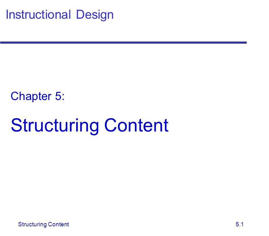 Structuring Content 5.1 Instructional Design Chapter 5: Structuring Content
