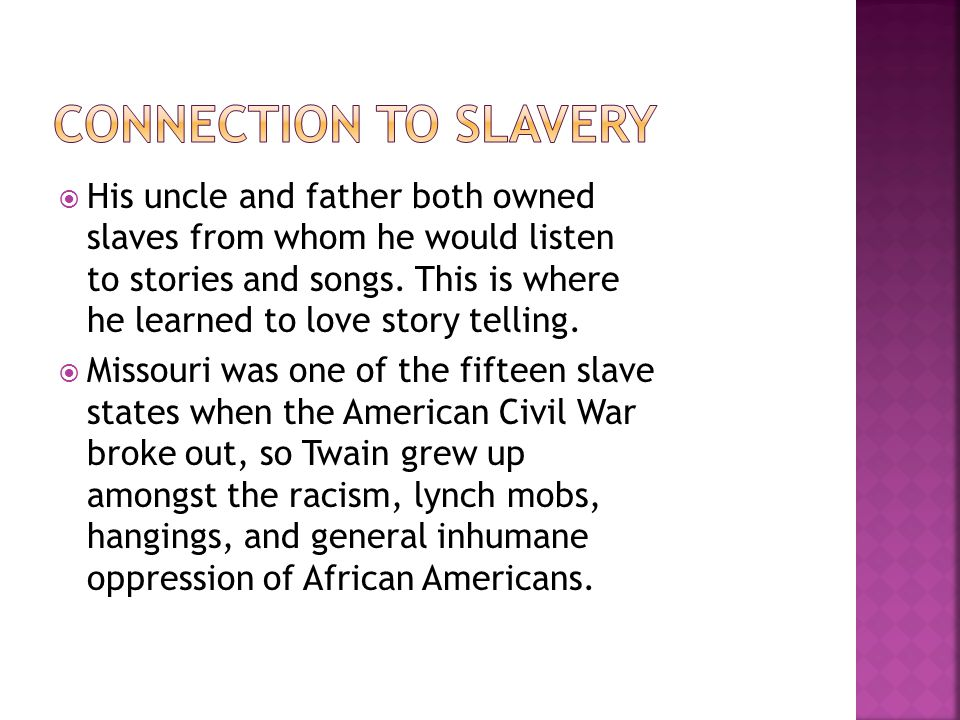  His uncle and father both owned slaves from whom he would listen to stories and songs.