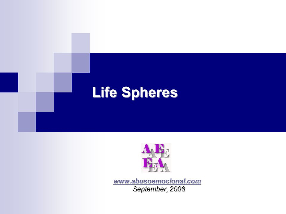 Life Spheres www.abusoemocional.com www.abusoemocional.comwww.abusoemocional.com September, 2008 September, 2008