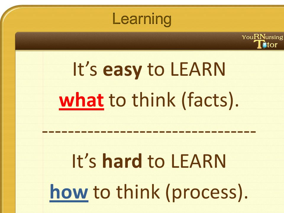 It's easy to LEARN what to think (facts).