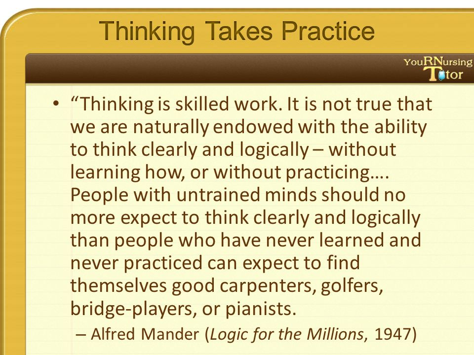Thinking is skilled work.