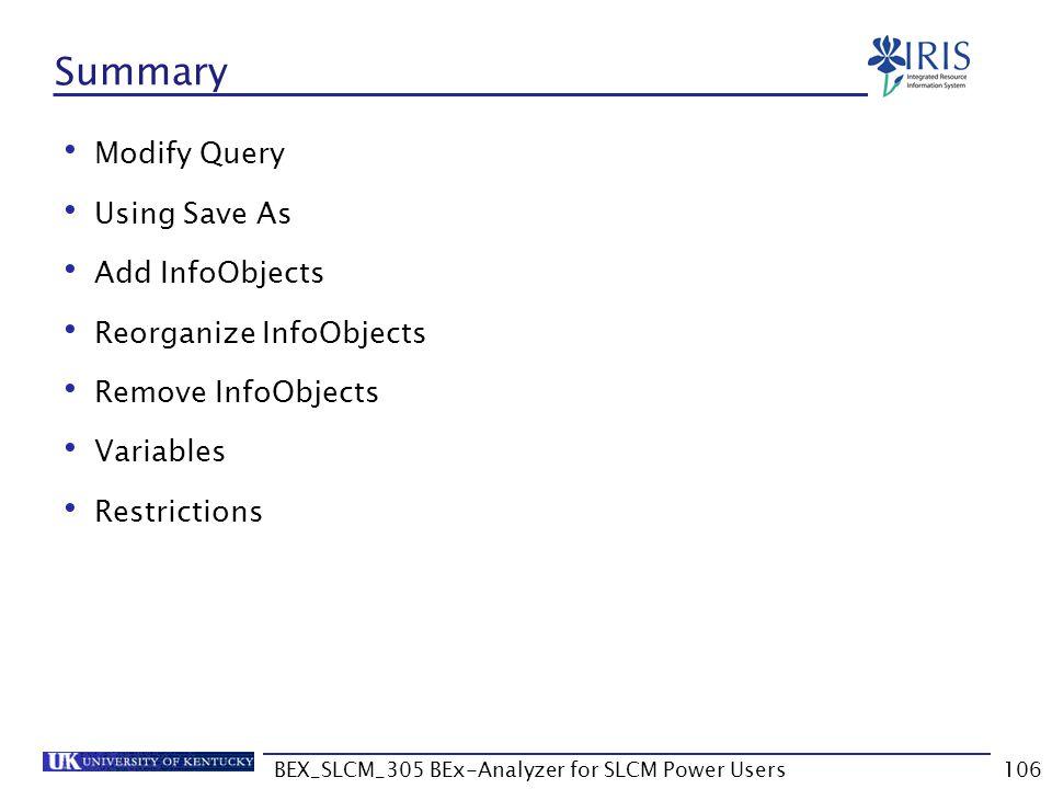 BEX_SLCM_305 BEx-Analyzer for SLCM Power Users106 Summary Modify Query Using Save As Add InfoObjects Reorganize InfoObjects Remove InfoObjects Variabl