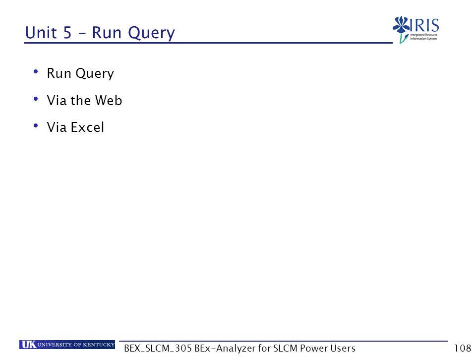 BEX_SLCM_305 BEx-Analyzer for SLCM Power Users108 Unit 5 – Run Query Run Query Via the Web Via Excel
