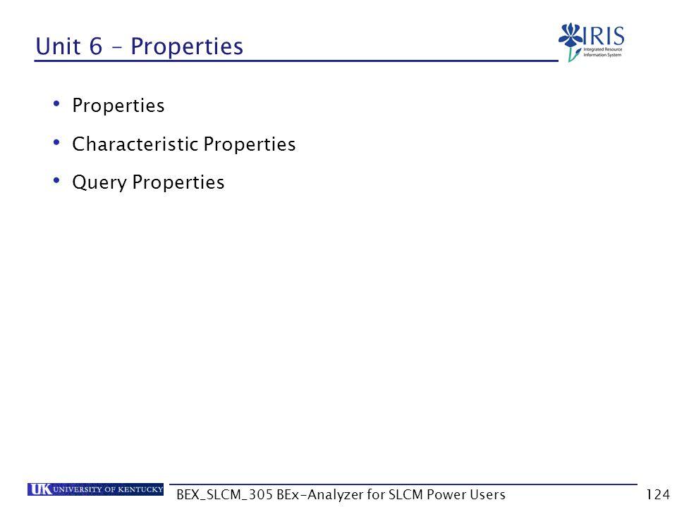 BEX_SLCM_305 BEx-Analyzer for SLCM Power Users124 Unit 6 – Properties Properties Characteristic Properties Query Properties