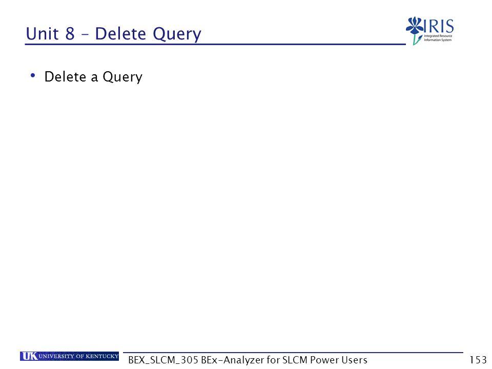BEX_SLCM_305 BEx-Analyzer for SLCM Power Users153 Unit 8 – Delete Query Delete a Query