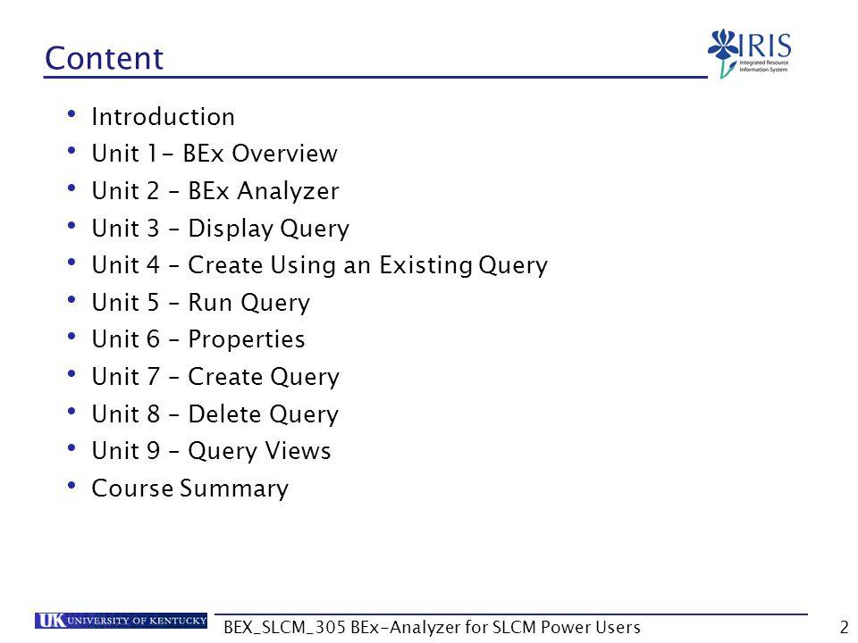BEX_SLCM_305 BEx-Analyzer for SLCM Power Users2 Content Introduction Unit 1- BEx Overview Unit 2 – BEx Analyzer Unit 3 – Display Query Unit 4 – Create
