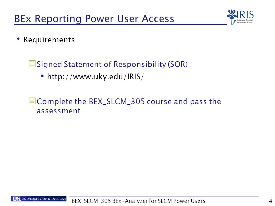BEX_SLCM_305 BEx-Analyzer for SLCM Power Users125 Properties Use BEx Query Guidelines to make the query more efficient and standardized  Query Guidelines are available at http://myhelp.uky.edu/rwd/HTML/BW/BEX_Query_Guidelines.pdf Two types of properties  Characteristic  Query
