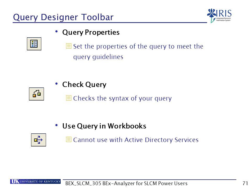 BEX_SLCM_305 BEx-Analyzer for SLCM Power Users71 Query Designer Toolbar Query Properties  Set the properties of the query to meet the query guideline