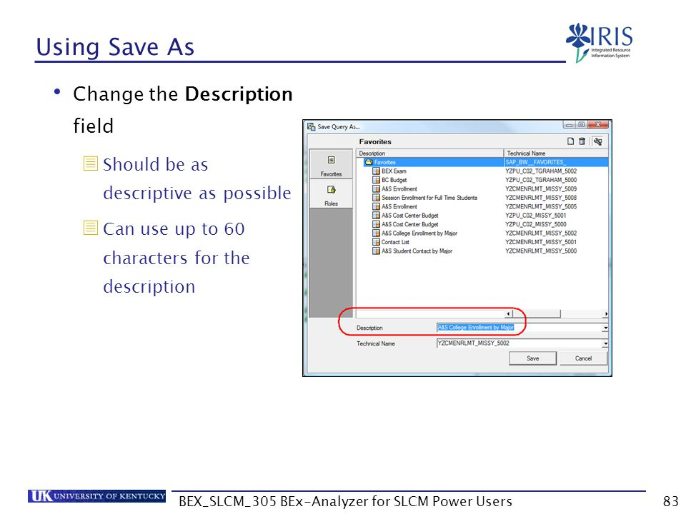BEX_SLCM_305 BEx-Analyzer for SLCM Power Users83 Using Save As Change the Description field  Should be as descriptive as possible  Can use up to 60