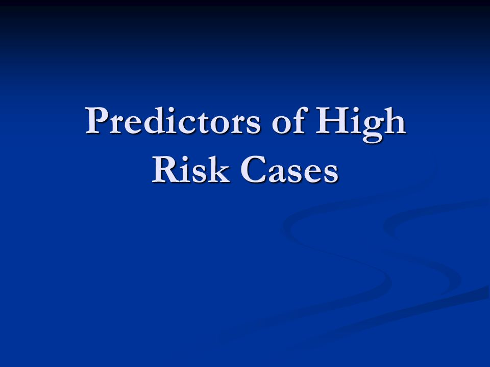 Predictors of High Risk Cases
