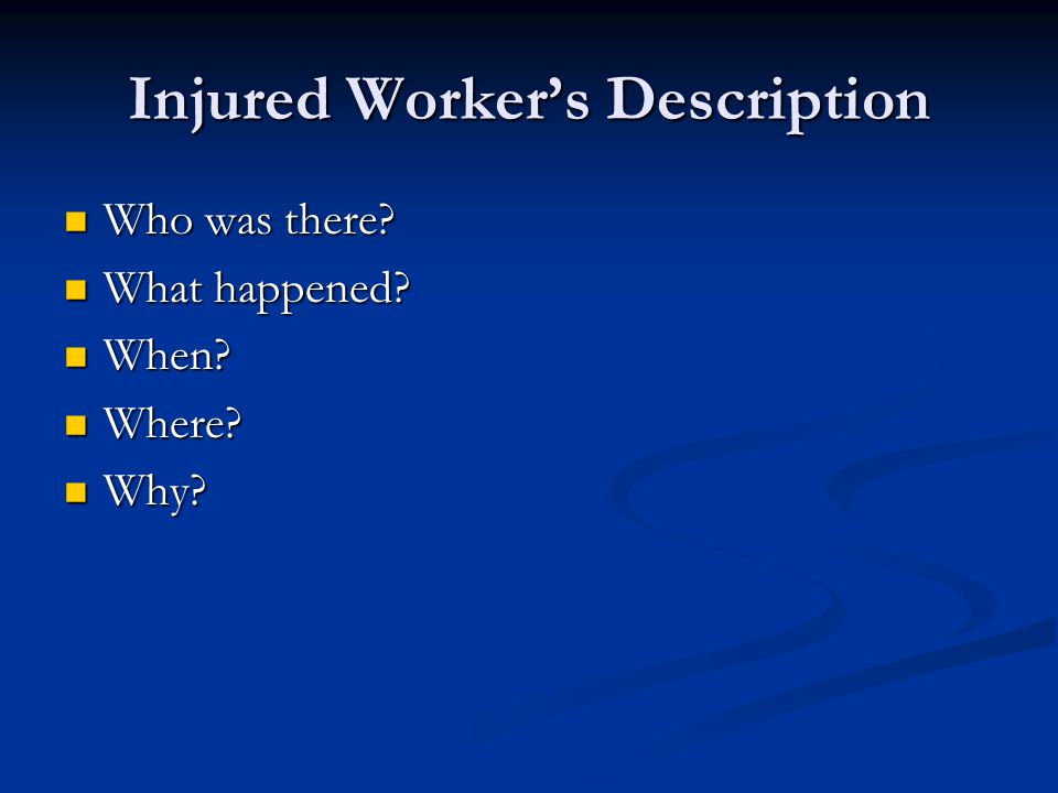 Injured Worker's Description Who was there. Who was there.