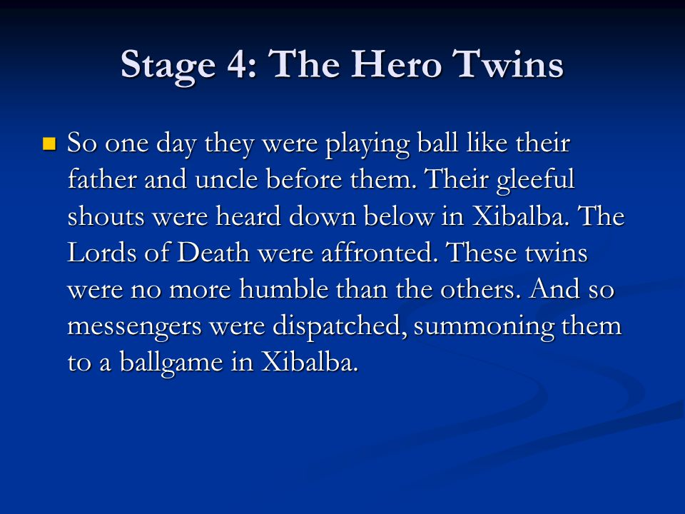 Stage 4: The Hero Twins So one day they were playing ball like their father and uncle before them.