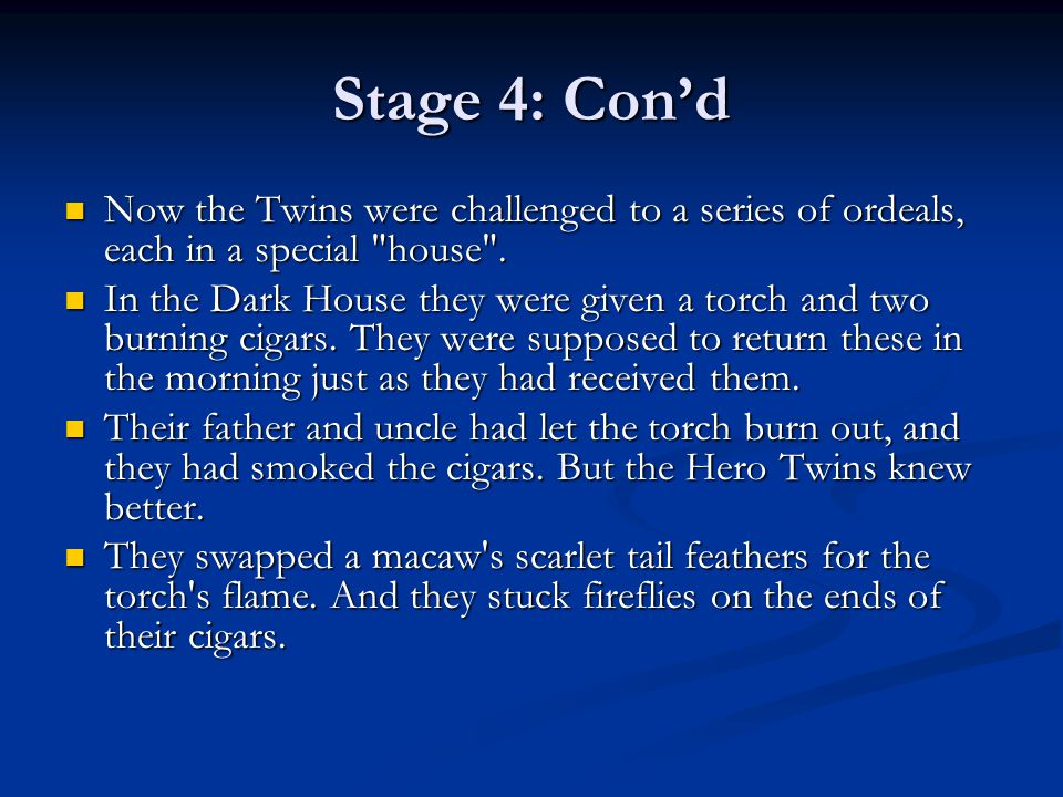 Stage 4: Con'd Now the Twins were challenged to a series of ordeals, each in a special house .