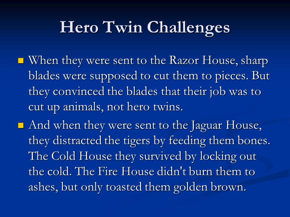 Hero Twin Challenges When they were sent to the Razor House, sharp blades were supposed to cut them to pieces.