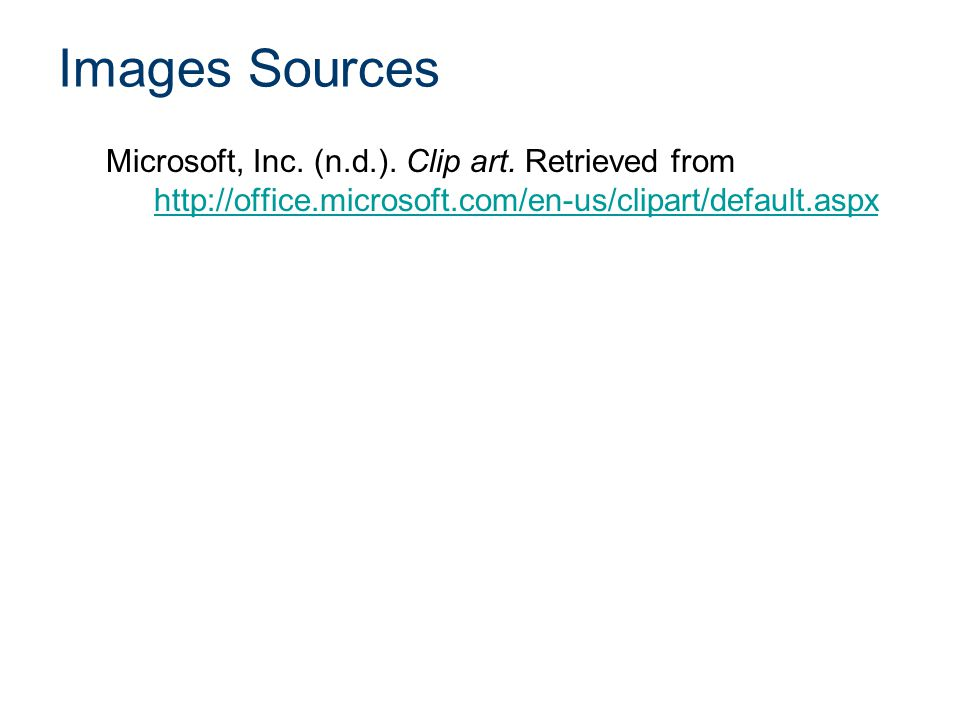 Images Sources Microsoft, Inc. (n.d.). Clip art. Retrieved from http://office.microsoft.com/en-us/clipart/default.aspx http://office.microsoft.com/en-