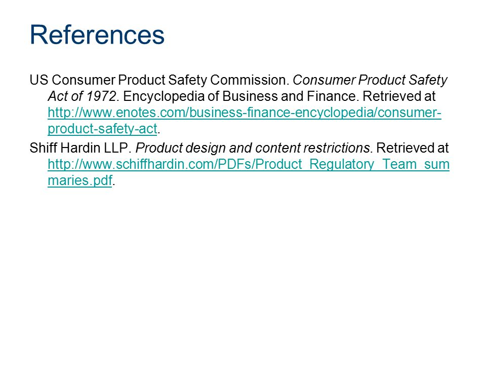 References US Consumer Product Safety Commission. Consumer Product Safety Act of 1972. Encyclopedia of Business and Finance. Retrieved at http://www.e