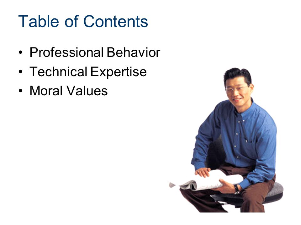 Table of Contents Professional Behavior Technical Expertise Moral Values