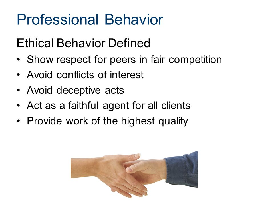 Professional Behavior Ethical Behavior Defined Show respect for peers in fair competition Avoid conflicts of interest Avoid deceptive acts Act as a fa