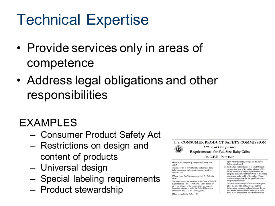 Technical Expertise Provide services only in areas of competence Address legal obligations and other responsibilities EXAMPLES – Consumer Product Safe