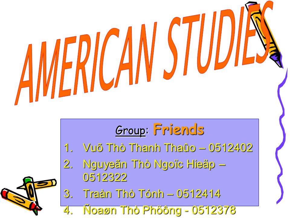 Group: Friends 1.Vuõ Thò Thanh Thaûo – 0512402 2.Nguyeãn Thò Ngoïc Hieäp – 0512322 3.Traàn Thò Tónh – 0512414 4.Ñoaøn Thò Phöông - 0512378