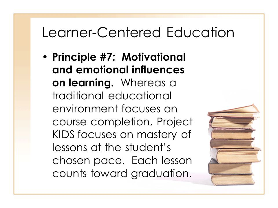 Learner-Centered Education Principle #7: Motivational and emotional influences on learning.