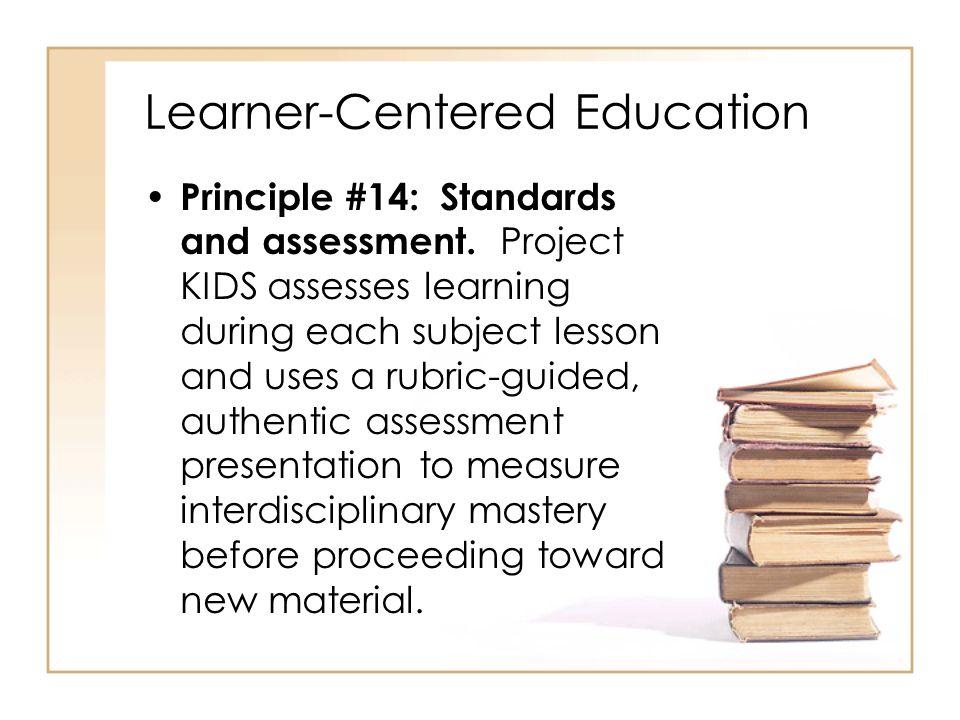 Learner-Centered Education Principle #14: Standards and assessment.