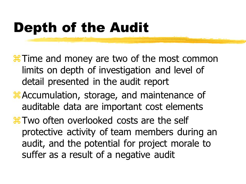 Depth of the Audit zTime and money are two of the most common limits on depth of investigation and level of detail presented in the audit report zAccu