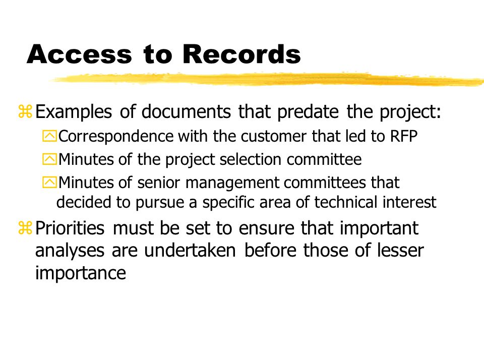 Access to Records zExamples of documents that predate the project: yCorrespondence with the customer that led to RFP yMinutes of the project selection