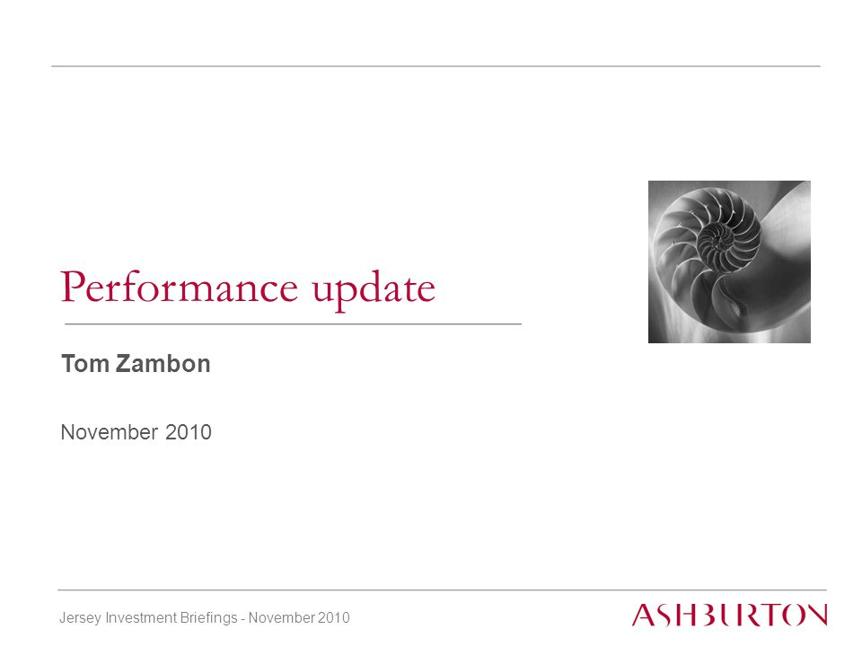 Jersey Investment Briefings - November 2010 Tom Zambon November 2010 Performance update
