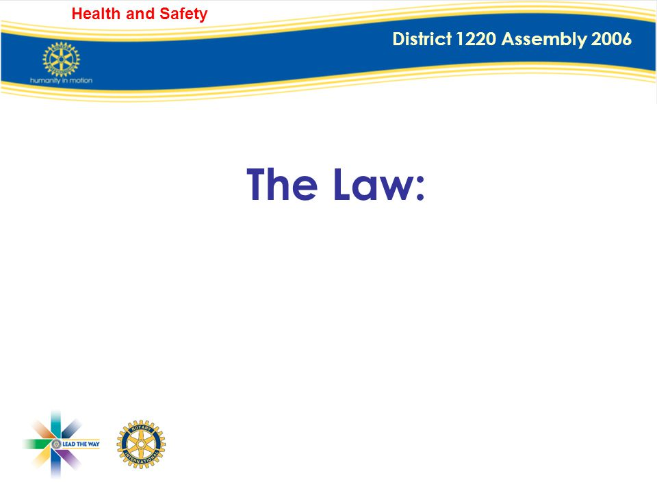 District 1220 Assembly 2006 Health and Safety Through me: you must notify District of the name of your Club H&S Officer. you must send District a copy