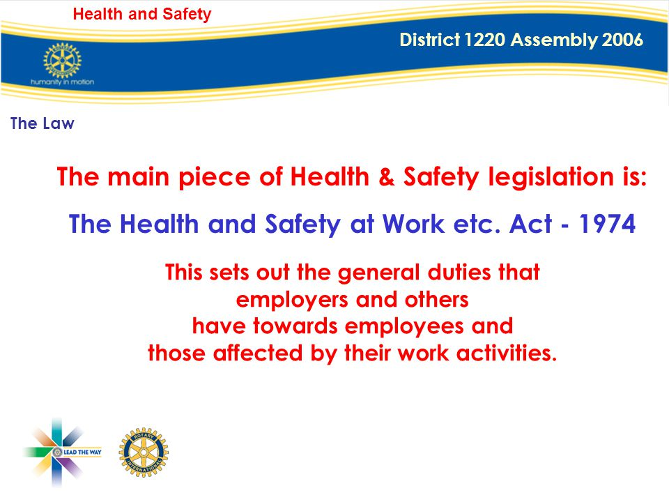District 1220 Assembly 2006 Health and Safety There is a danger that a Club, or the District could find itself being made an example of, if it did not